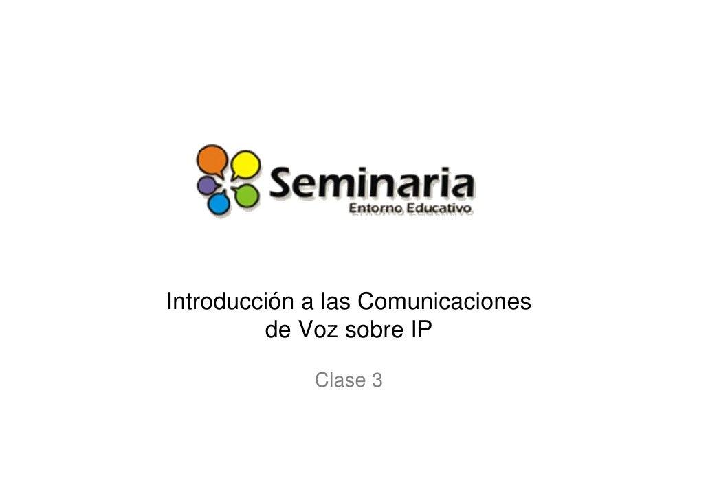Introducción a las Comunicaciones          de Voz sobre IP               Clase 3