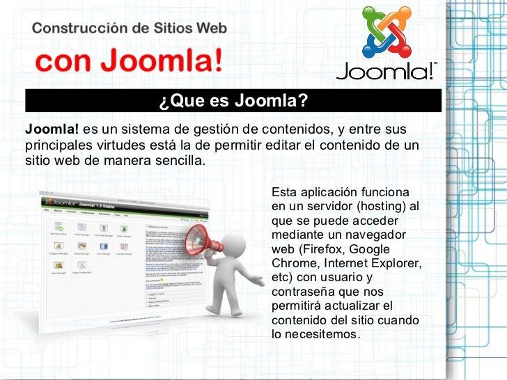 ¿Que es Joomla?Joomla! es un sistema de gestión de contenidos, y entre susprincipales virtudes está la de permitir editar ...