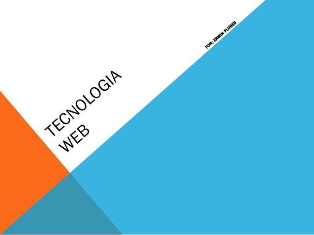 TECNOLOGIA W EB POR: ERW IN FLORES