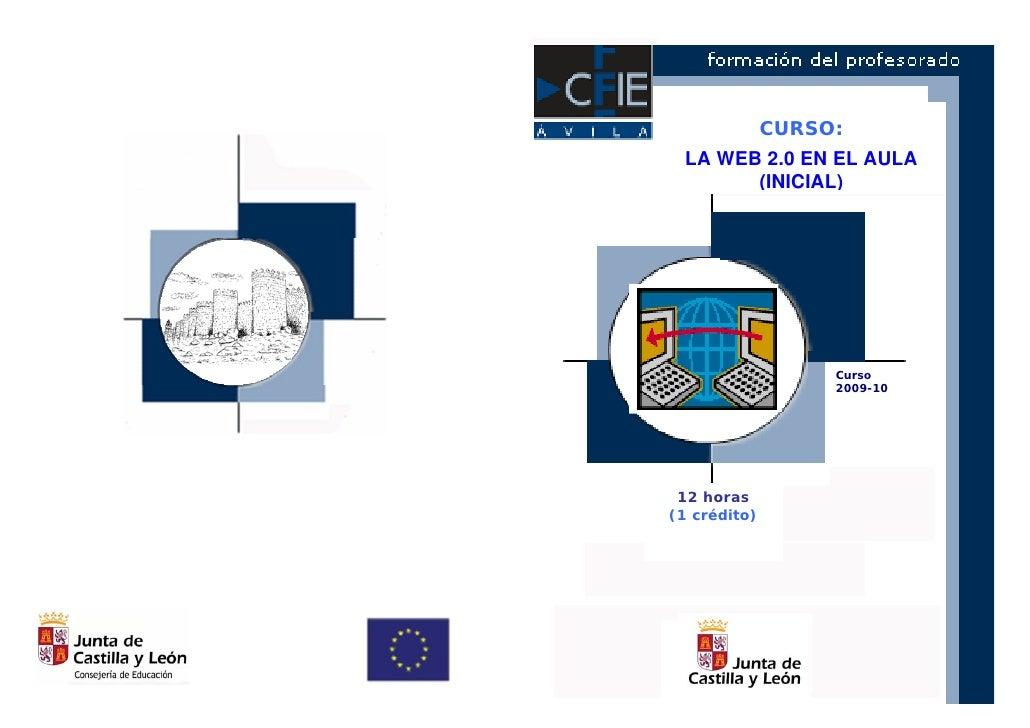 CURSO:   LA WEB 2.0 EN EL AULA         (INICIAL)                        Curso                    2009-10      12 horas (1 ...