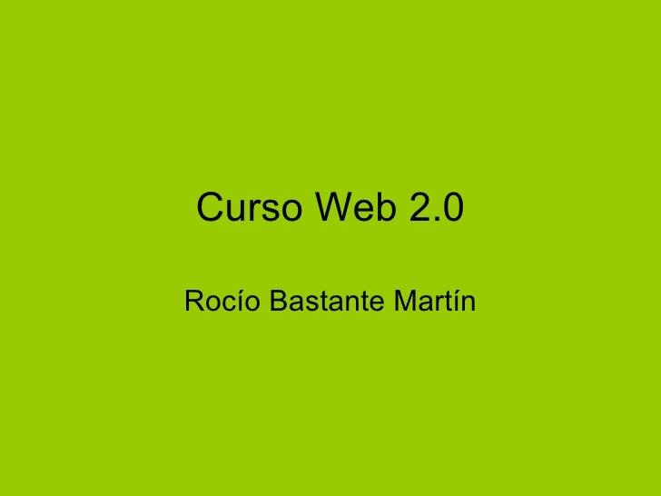 Curso Web 2.0 Rocío Bastante Martín