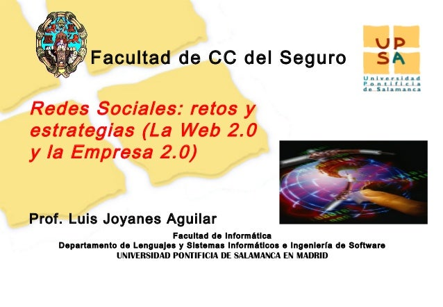 Facultad de CC del SeguroRedes Sociales: retos yestrategias (La Web 2.0y la Empresa 2.0)Prof. Luis Joyanes Aguilar        ...