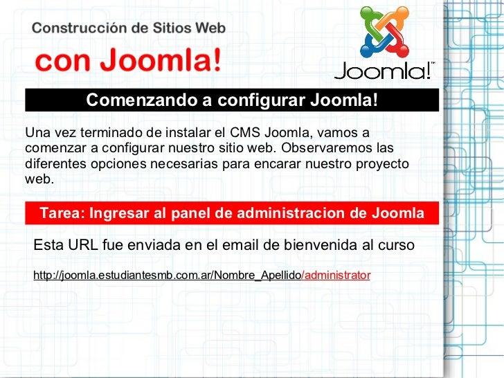 Comenzando a configurar Joomla!Una vez terminado de instalar el CMS Joomla, vamos acomenzar a configurar nuestro sitio web...