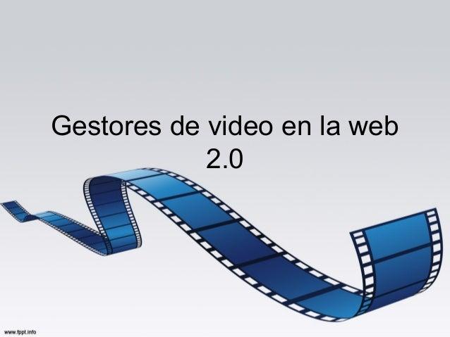 Gestores de video en la web            2.0
