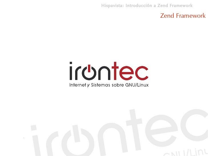 Hispavista: Introducción a Zend Framework                            Zend Framework