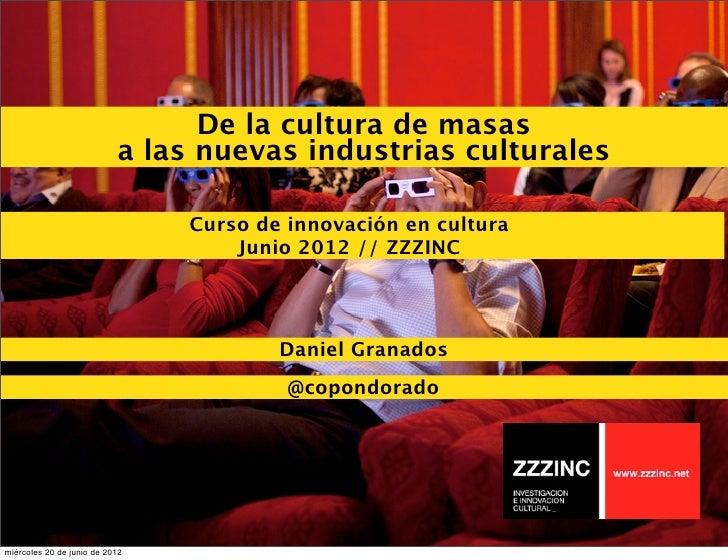 De la cultura de masas                           a las nuevas industrias culturales                                Curso d...