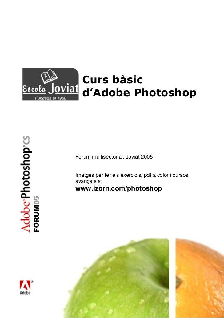 Fòrum multisectorial, Joviat 2005Imatges per fer els exercicis, pdf a color i cursosavançats a:www.izorn.com/photoshop    ...