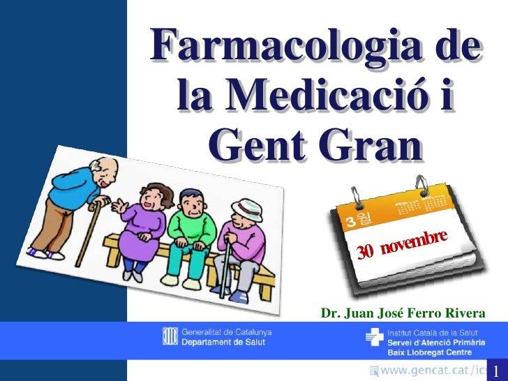 Farmacologia de la Medicació i Gent Gran<br />30   novembre<br />Dr. Juan José Ferro Rivera<br />1<br />