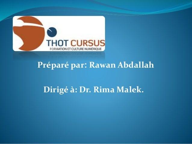 Préparé par: Rawan Abdallah Dirigé à: Dr. Rima Malek.