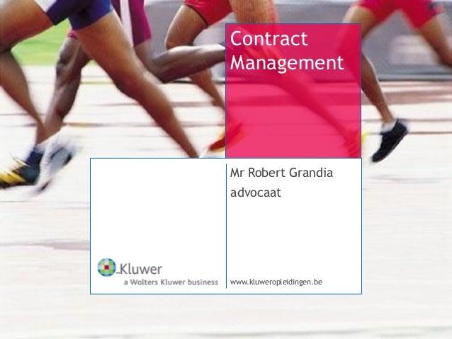 Contract Management  Mr Robert Grandia advocaat  www.kluweropleidingen.be