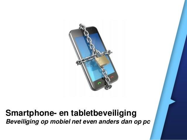 Smartphone- en tabletbeveiliging Beveiliging op mobiel net even anders dan op pc