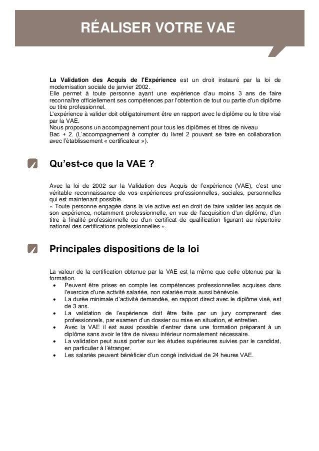 La Validation des Acquis de l'Expérience est un droit instauré par la loi de modernisation sociale de janvier 2002. Elle p...