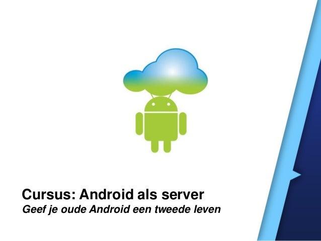 Cursus: Android als serverGeef je oude Android een tweede leven
