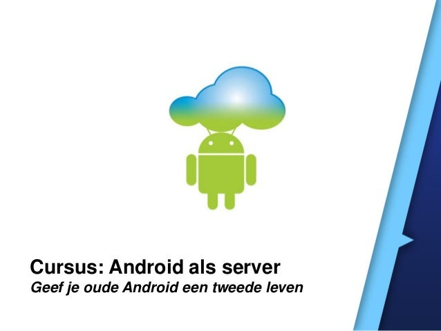 Cursus: Zet je oude android in als server