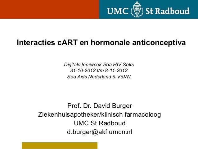 Interacties cART en hormonale anticonceptiva             Digitale leerweek Soa HIV Seks                31-10-2012 t/m 8-11...