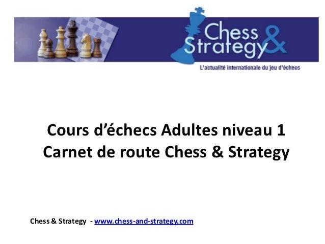 Cours d'échecs Adultes niveau 1   Carnet de route Chess & StrategyChess & Strategy - www.chess-and-strategy.com