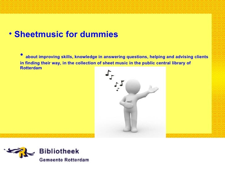 • Sheetmusic for dummies    • about improving skills, knowledge in answering questions, helping and advising clients   in ...
