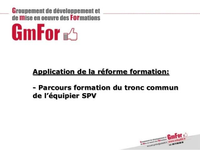 Application de la réforme formation: - Parcours formation du tronc commun de l'équipier SPV