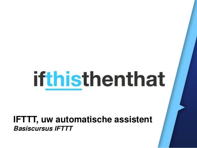 IFTTT, uw automatische assistentBasiscursus IFTTT