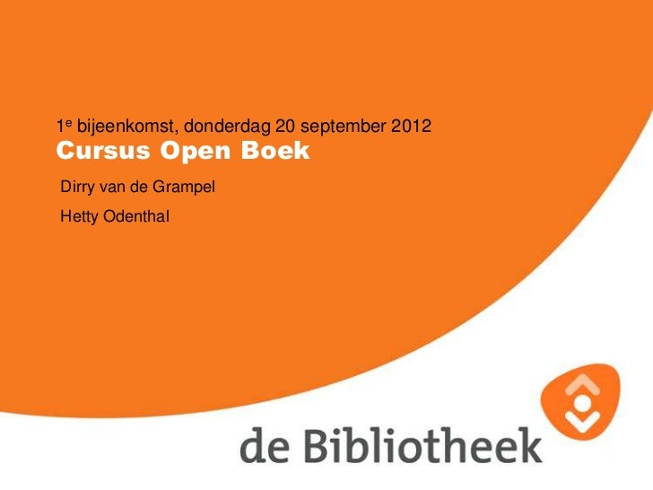 1e bijeenkomst, donderdag 20 september 2012Cursus Open BoekDirry van de GrampelHetty Odenthal