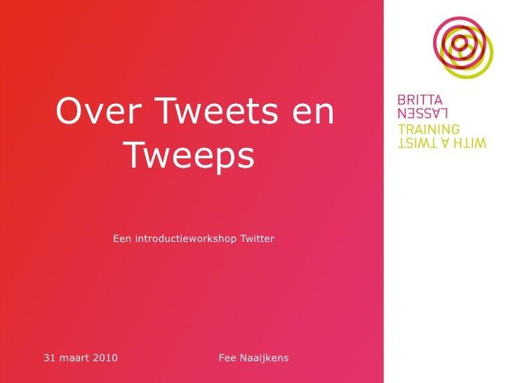 Over Tweets en Tweeps  Een introductieworkshop Twitter 31 maart 2010 Fee Naaijkens