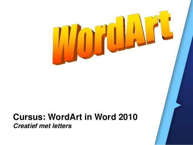 Cursus: WordArt in Word 2010Creatief met letters