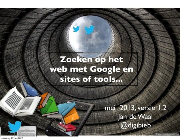 mei 2013, versie 1.2Jan de Waal@digibiebZoeken op hetweb met Google ensites of tools...maandag 27 mei 2013