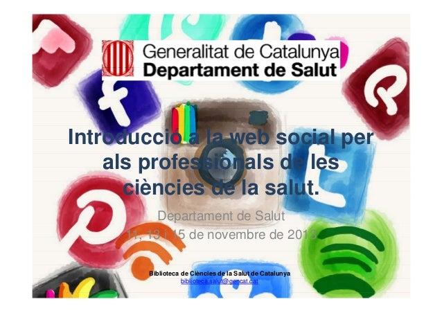 Introducció a la web social per als professionals de les ciències de la salut. Departament de Salut 11, 13 i 15 de novembr...
