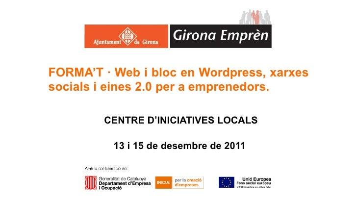 FORMA'T · Web i bloc en Wordpress, xarxessocials i eines 2.0 per a emprenedors.        CENTRE D'INICIATIVES LOCALS        ...