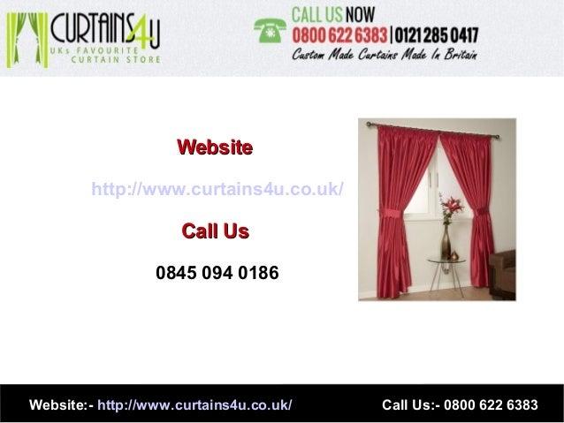 WebsiteWebsite http://www.curtains4u.co.uk/ Call UsCall Us 0845 094 0186 Website:- http://www.curtains4u.co.uk/ Call Us:- ...
