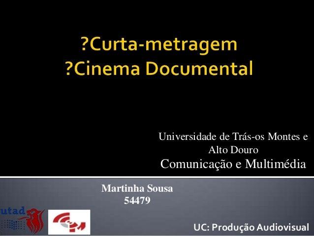 Universidade de Trás-os Montes e                     Alto Douro           Comunicação e MultimédiaMartinha Sousa    54479 ...
