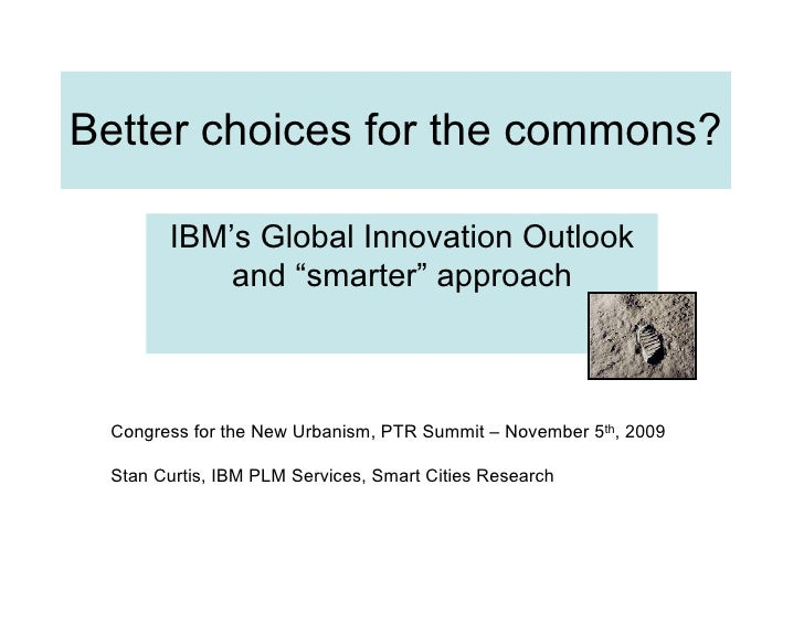 "Better choices for the commons?         IBM's Global Innovation Outlook            and ""smarter"" approach     Congress for..."