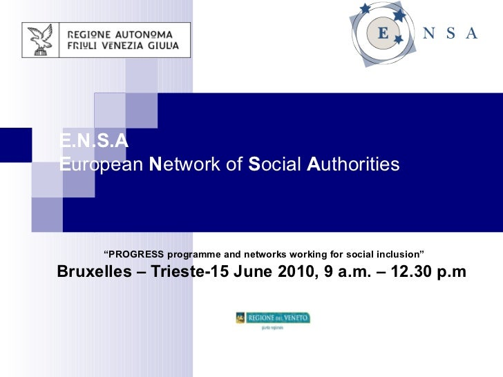 """E.N.S.A E uropean  N etwork of  S ocial  A uthorities """" PROGRESS programme and networks working for social inclusion"""" Brux..."""