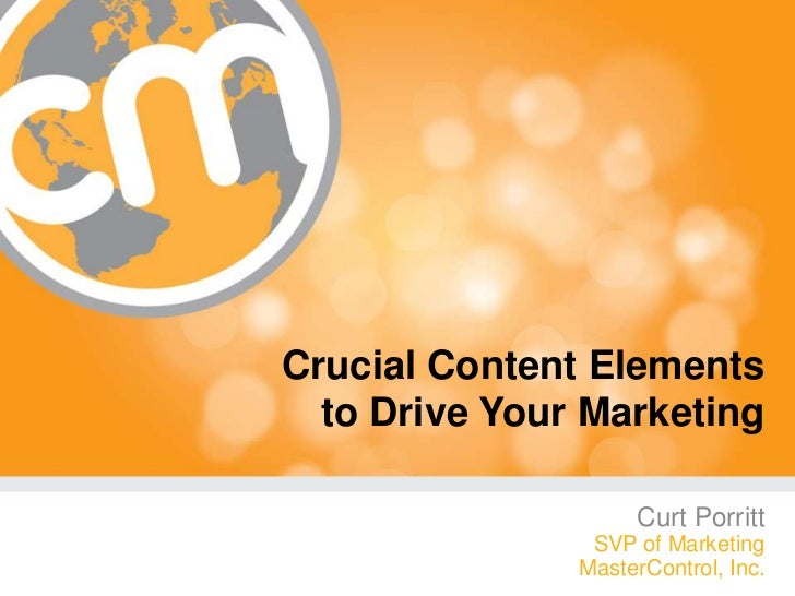 Crucial Content Elements  to Drive Your Marketing                    Curt Porritt                SVP of Marketing         ...