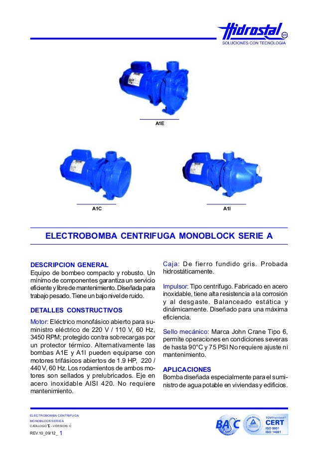ELECTROBOMBA CENTRIFUGA MONOBLOCK SERIE A CATALOGO - VERSION: C REV.10_09/12_ 1 DESCRIPCION GENERAL Equipo de bombeo compa...