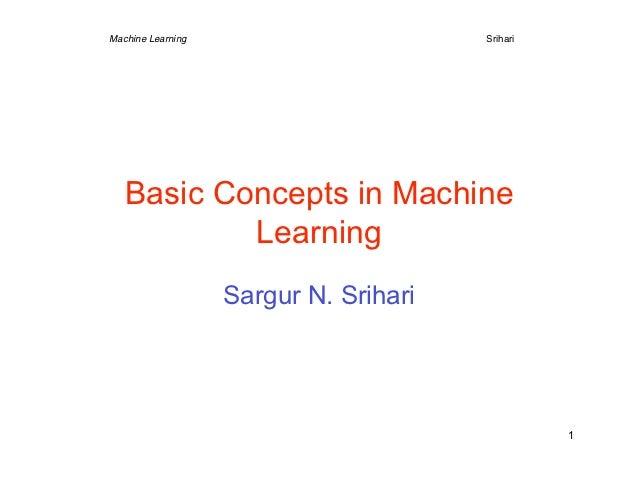 Machine Learning                       Srihari   Basic Concepts in Machine           Learning                   Sargur N. ...