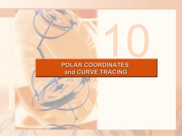 POLAR COORDINATESPOLAR COORDINATES and CURVE TRACINGand CURVE TRACING 10