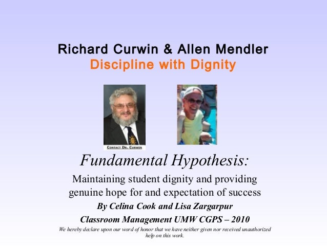 Richard Curwin & Allen Mendler Discipline with Dignity  Fundamental Hypothesis: Maintaining student dignity and providing ...