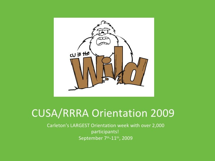 CUSA/RRRA Orientation 2009 Carleton's LARGEST Orientation week with over 2,000 participants!  September 7 th -11 th , 2009