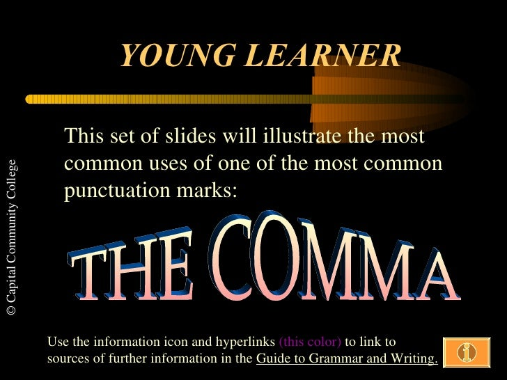 YOUNG LEARNER This set of slides will illustrate the most common uses of one of the most common punctuation marks: THE COM...