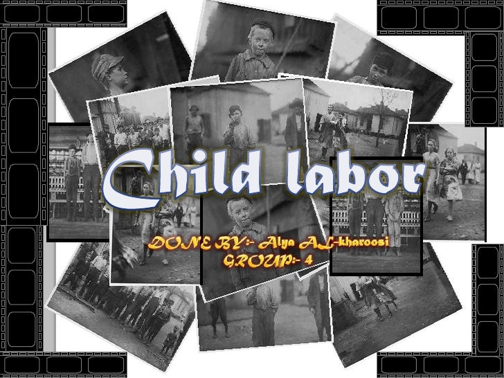 Child labor<br />DONE BY:- Alya AL-kharoosi<br />GROUP:- 4<br />