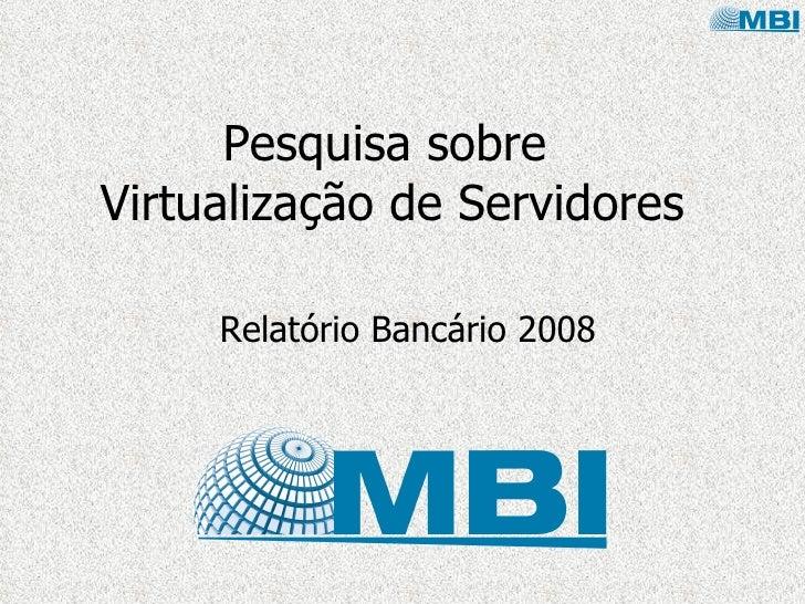 Pesquisa sobre Virtualização de Servidores       Relatório Bancário 2008