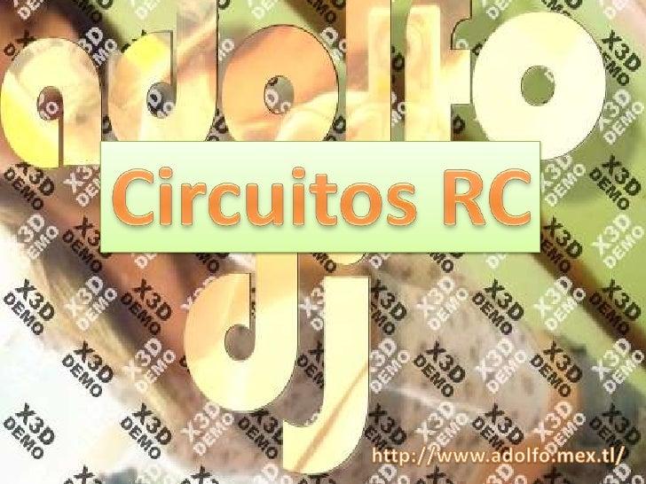 Circuitos RC<br />http://www.adolfo.mex.tl/<br />