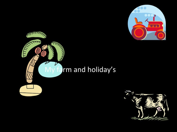 My farm and holiday's