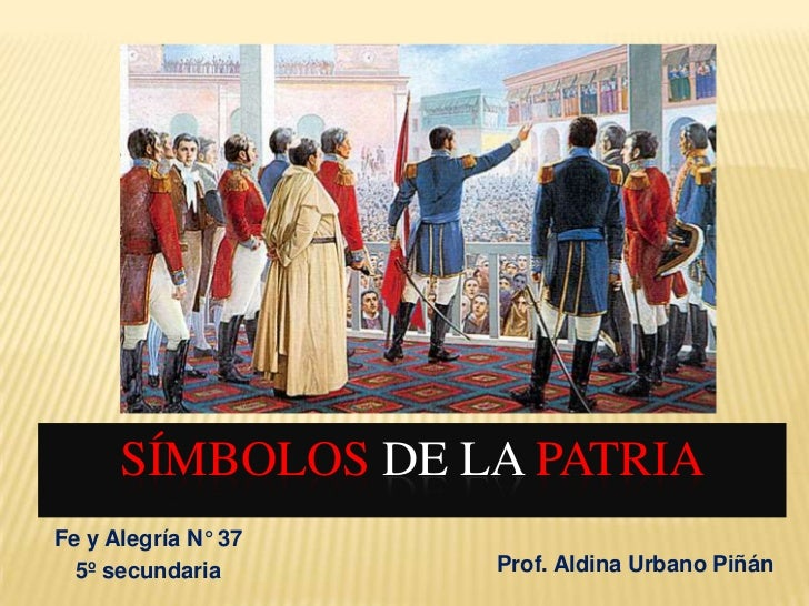 Símbolosde la patria<br />Fe y Alegría N° 37<br />5º secundaria<br />Prof. Aldina Urbano Piñán<br />