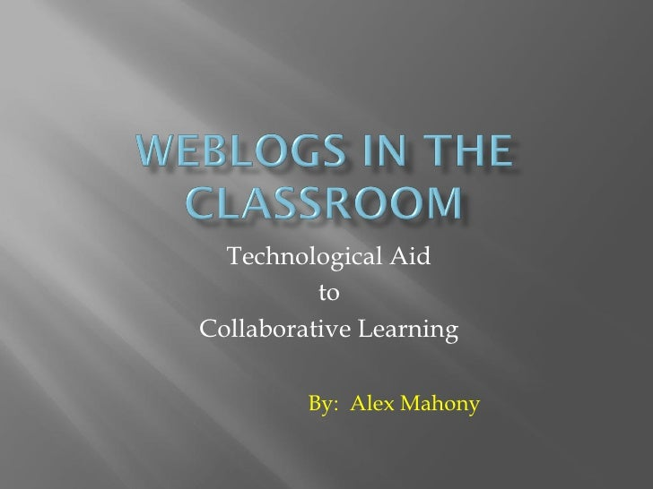 Technological Aid           to Collaborative Learning           By: Alex Mahony