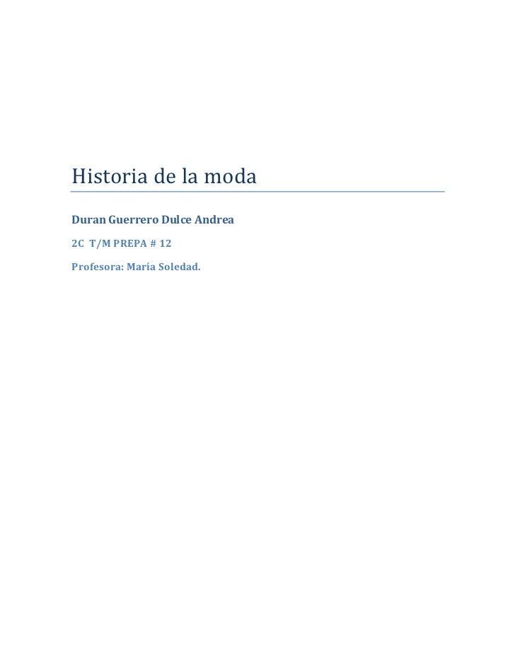 Historia de la moda Duran Guerrero Dulce Andrea 2C T/M PREPA # 12  Profesora: María Soledad.