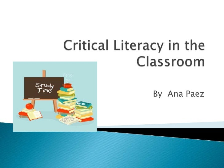 Critical Literacy in the Classroom<br />By  Ana Paez<br />