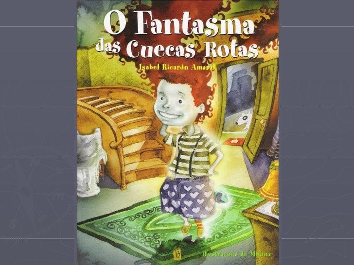 """""""O Fantasma das Cuecas Rotas""""  Autora: Isabel Ricardo Amaral      Reconto e ilustração:   Ana, Cátia, Diogo e Tatiana     ..."""