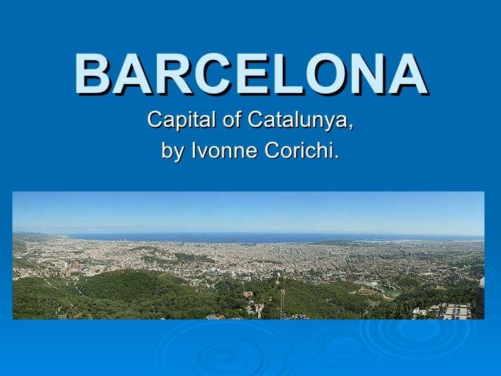 BARCELONA Capital of Catalunya, by Ivonne Corichi.